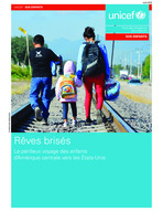 (French) UNICEF Child Alert  - Central America 2016: Broken Dreams: Central American Children's Dangerous Journey to the United States
